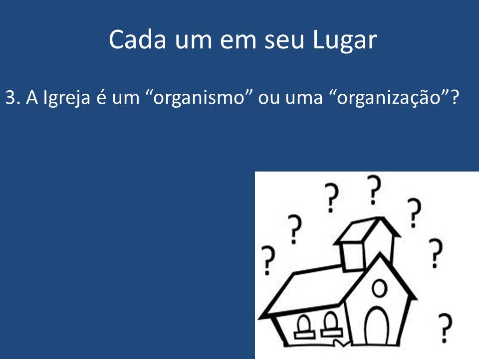 """Cada um em seu Lugar 3. A Igreja é um """"organismo"""" ou uma """"organização""""? 7"""