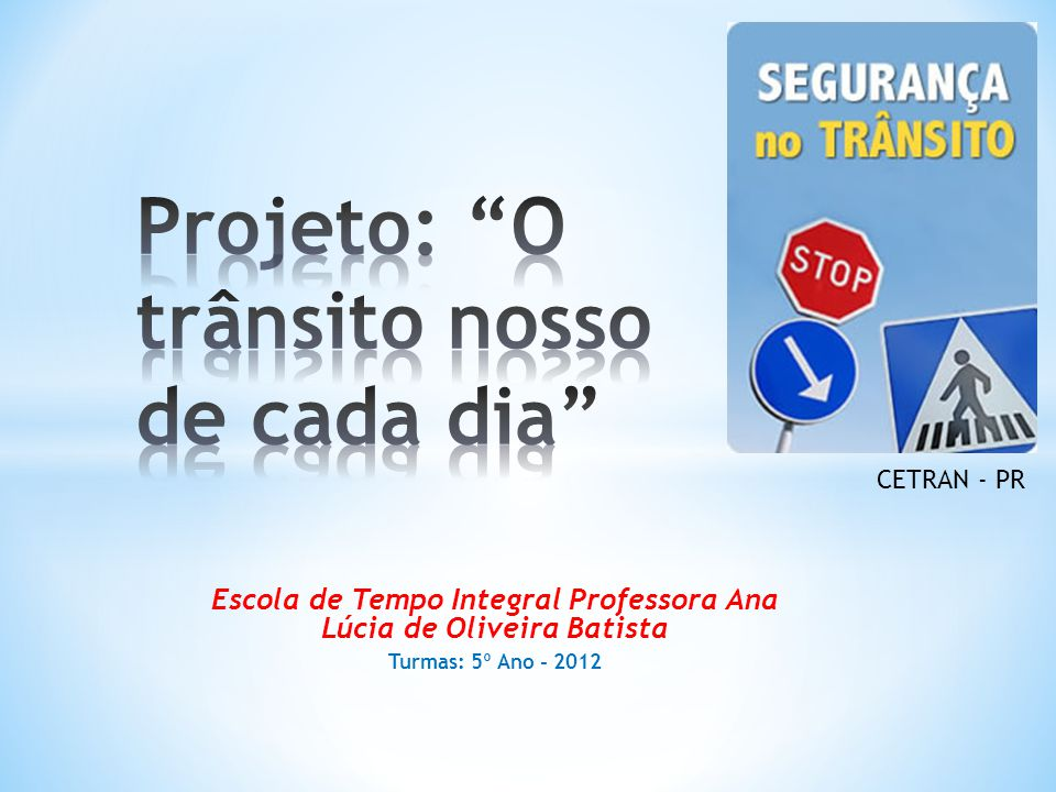 Escola de Tempo Integral Professora Ana Lúcia de Oliveira Batista Turmas: 5º Ano - 2012 CETRAN - PR