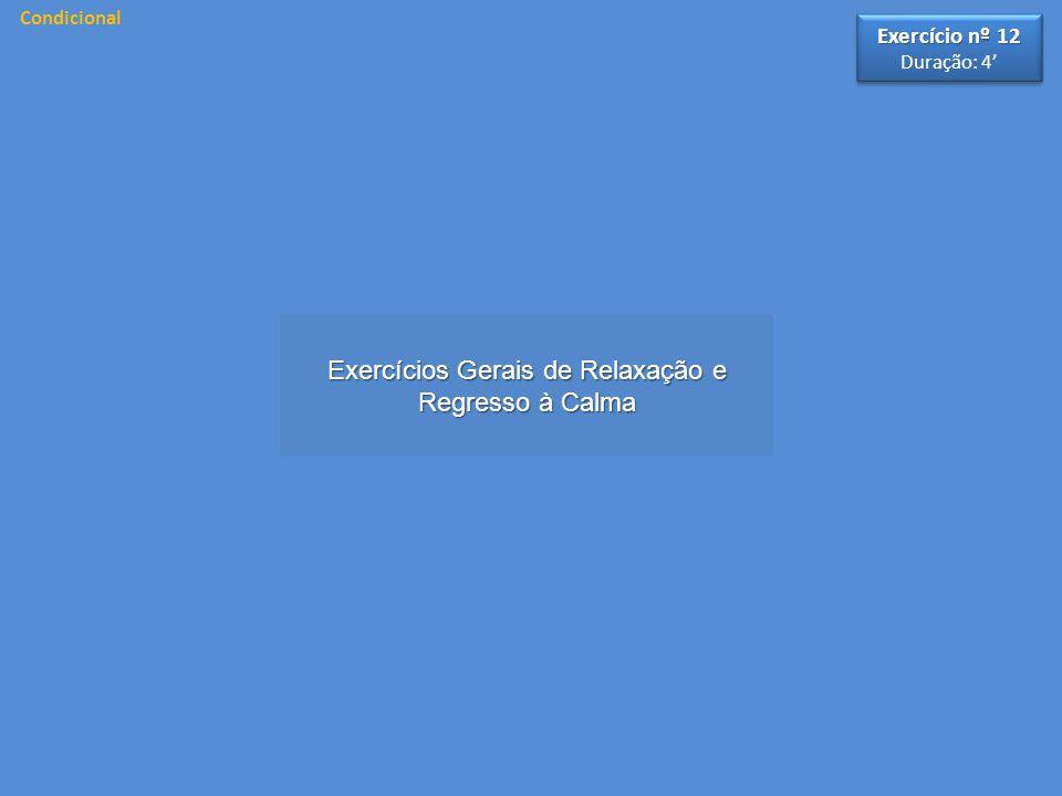 Exercícios Gerais de Relaxação e Regresso à Calma Exercício nº 12 Duração: 4' Exercício nº 12 Duração: 4' Condicional