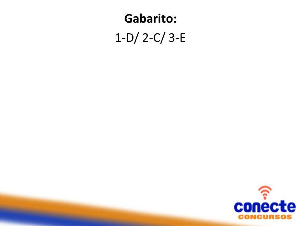 Gabarito: 1-D/ 2-C/ 3-E