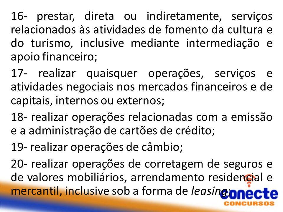 16- prestar, direta ou indiretamente, serviços relacionados às atividades de fomento da cultura e do turismo, inclusive mediante intermediação e apoio