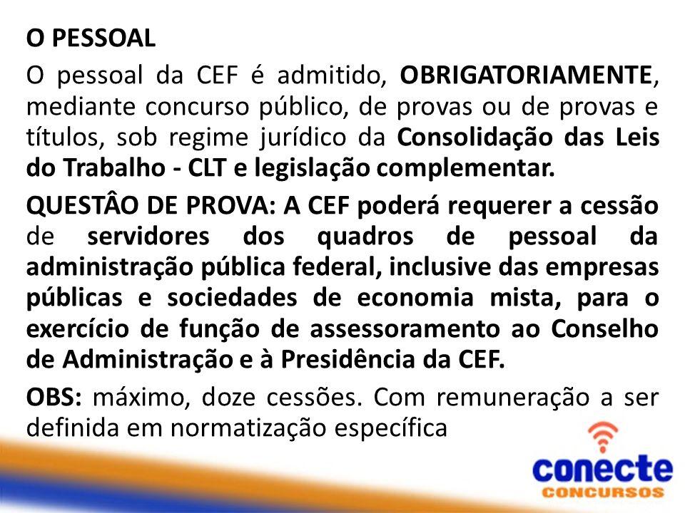 O PESSOAL O pessoal da CEF é admitido, OBRIGATORIAMENTE, mediante concurso público, de provas ou de provas e títulos, sob regime jurídico da Consolida