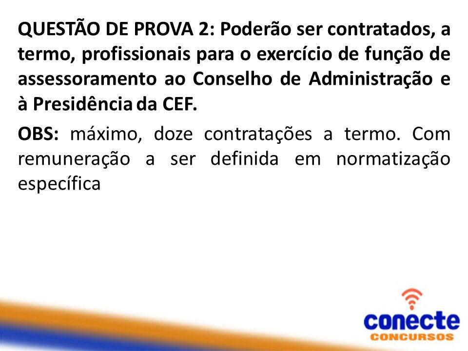 QUESTÃO DE PROVA 2: Poderão ser contratados, a termo, profissionais para o exercício de função de assessoramento ao Conselho de Administração e à Pres