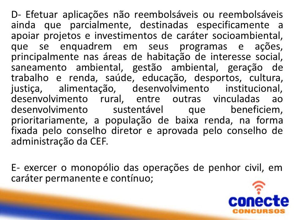 D- Efetuar aplicações não reembolsáveis ou reembolsáveis ainda que parcialmente, destinadas especificamente a apoiar projetos e investimentos de carát