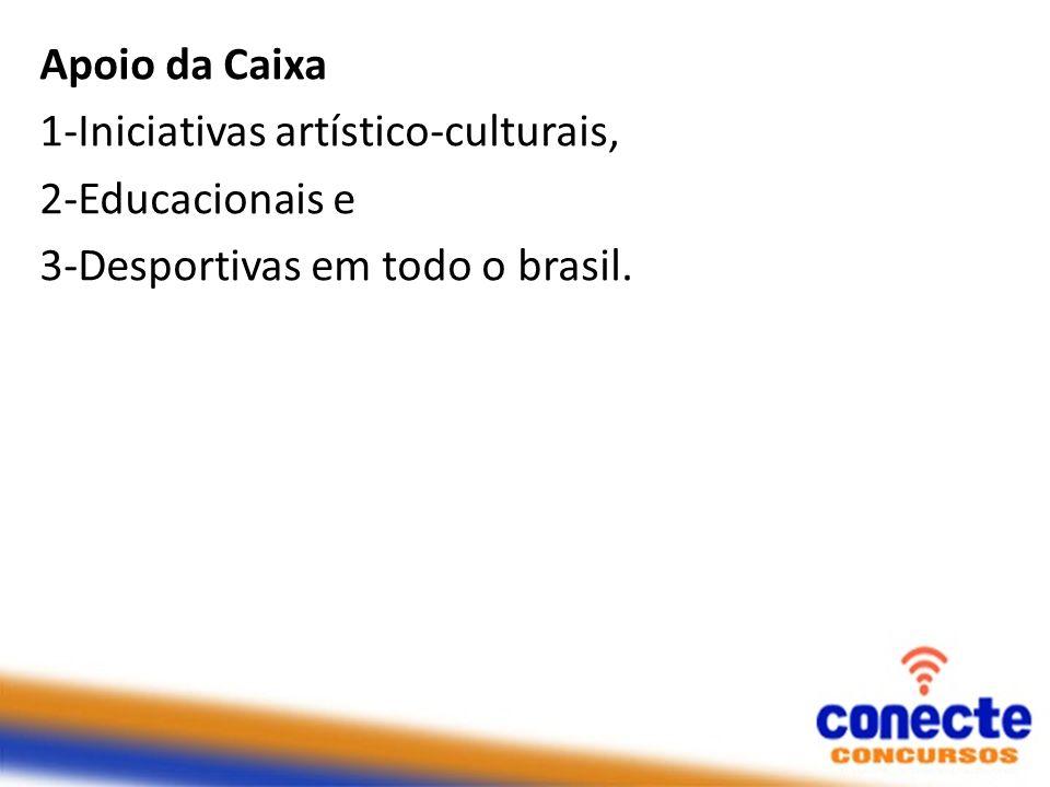 Apoio da Caixa 1-Iniciativas artístico-culturais, 2-Educacionais e 3-Desportivas em todo o brasil.