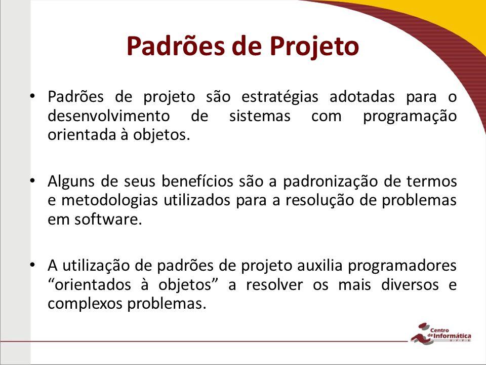 Padrões de Projeto Padrões de projeto são estratégias adotadas para o desenvolvimento de sistemas com programação orientada à objetos. Alguns de seus