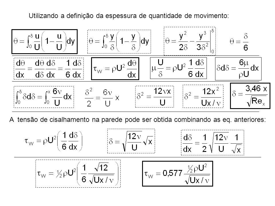 Utilizando a definição da espessura de quantidade de movimento: A tensão de cisalhamento na parede pode ser obtida combinando as eq. anteriores: