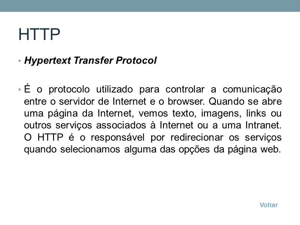 HTTP Hypertext Transfer Protocol É o protocolo utilizado para controlar a comunicação entre o servidor de Internet e o browser. Quando se abre uma pág