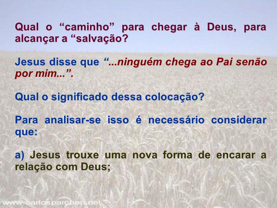 """Qual o """"caminho"""" para chegar à Deus, para alcançar a """"salvação? Jesus disse que """"...ninguém chega ao Pai senão por mim..."""". Qual o significado dessa c"""