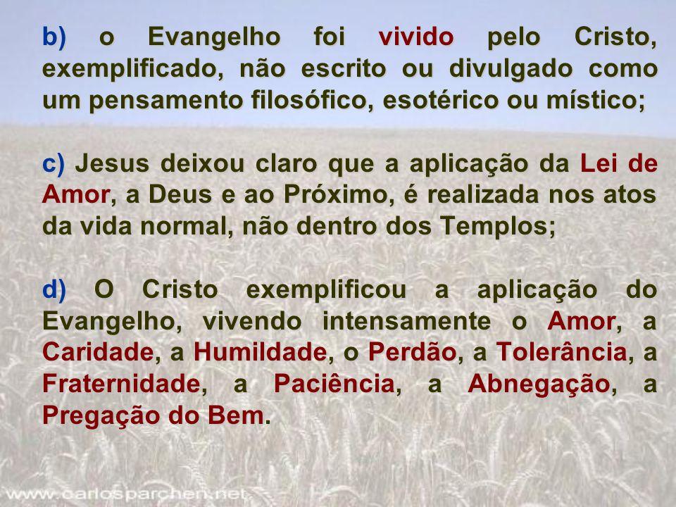 b) o Evangelho foi vivido pelo Cristo, exemplificado, não escrito ou divulgado como um pensamento filosófico, esotérico ou místico; c) Jesus deixou cl