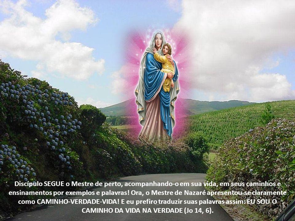 MARIA, DISCÍPULA DE JESUS CRISTO, CAMINHO-VERDADE E VIDA (JO 4, 1-6) Maria, Mãe de Jesus, foi sua primeira e fiel seguidora, sua discípula dedicada. D