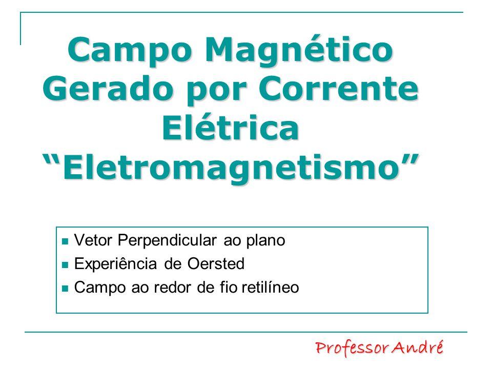 """Campo Magnético Gerado por Corrente Elétrica """"Eletromagnetismo"""" Vetor Perpendicular ao plano Experiência de Oersted Campo ao redor de fio retilíneo Pr"""