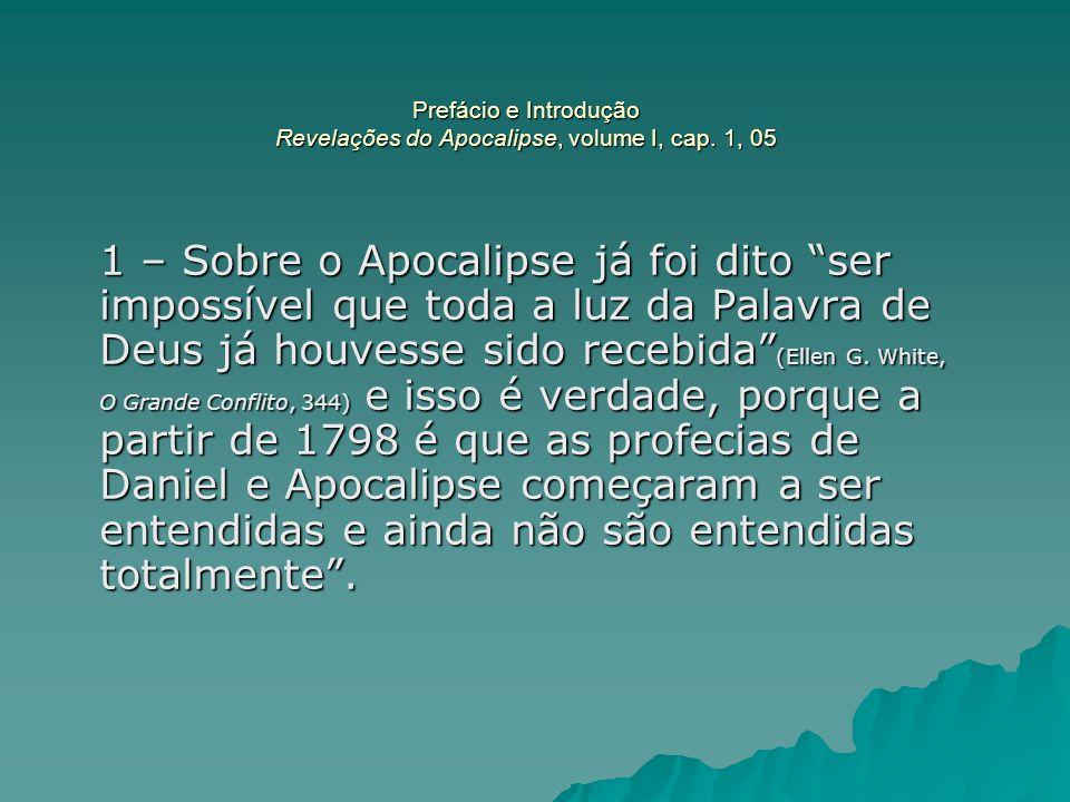 """Prefácio e Introdução Revelações do Apocalipse, volume I, cap. 1, 05 1 – Sobre o Apocalipse já foi dito """"ser impossível que toda a luz da Palavra de D"""