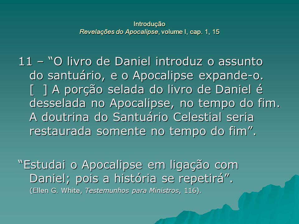 """Introdução Revelações do Apocalipse, volume I, cap. 1, 15 11 – """"O livro de Daniel introduz o assunto do santuário, e o Apocalipse expande-o. [ ] A por"""