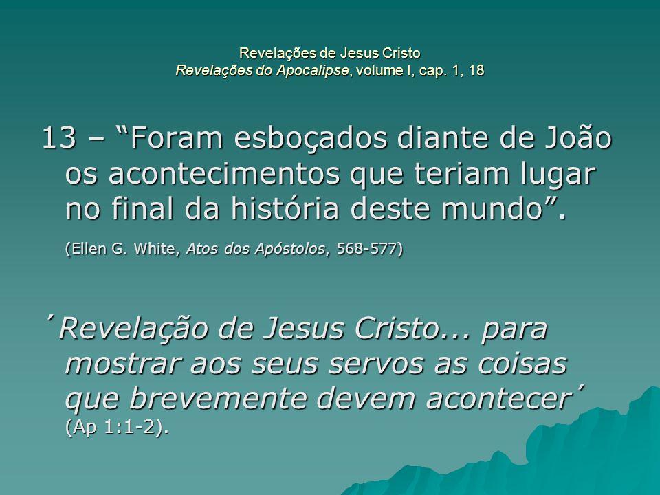 """Revelações de Jesus Cristo Revelações do Apocalipse, volume I, cap. 1, 18 13 – """"Foram esboçados diante de João os acontecimentos que teriam lugar no f"""