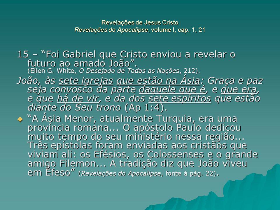 """Revelações de Jesus Cristo Revelações do Apocalipse, volume I, cap. 1, 21 15 – """"Foi Gabriel que Cristo enviou a revelar o futuro ao amado João"""". (Elle"""