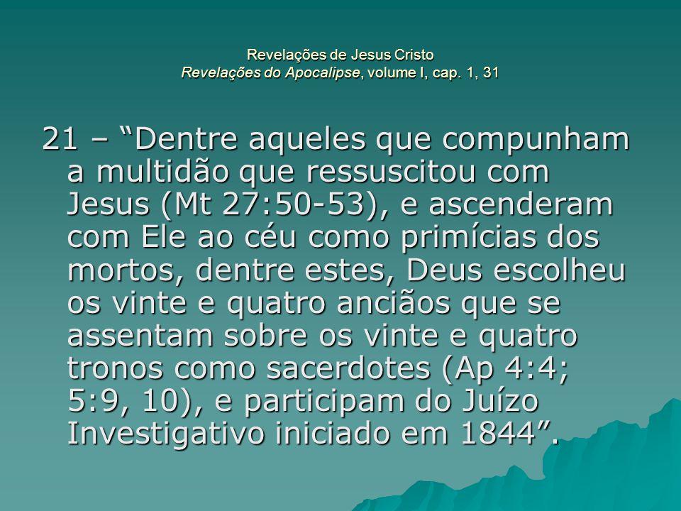 """Revelações de Jesus Cristo Revelações do Apocalipse, volume I, cap. 1, 31 21 – """"Dentre aqueles que compunham a multidão que ressuscitou com Jesus (Mt"""