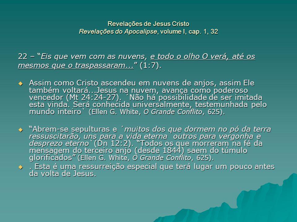 """Revelações de Jesus Cristo Revelações do Apocalipse, volume I, cap. 1, 32 22 – """"Eis que vem com as nuvens, e todo o olho O verá, até os mesmos que o t"""