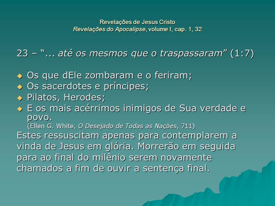 """Revelações de Jesus Cristo Revelações do Apocalipse, volume I, cap. 1, 32 23 – """"... até os mesmos que o traspassaram"""" (1:7)  Os que dEle zombaram e o"""