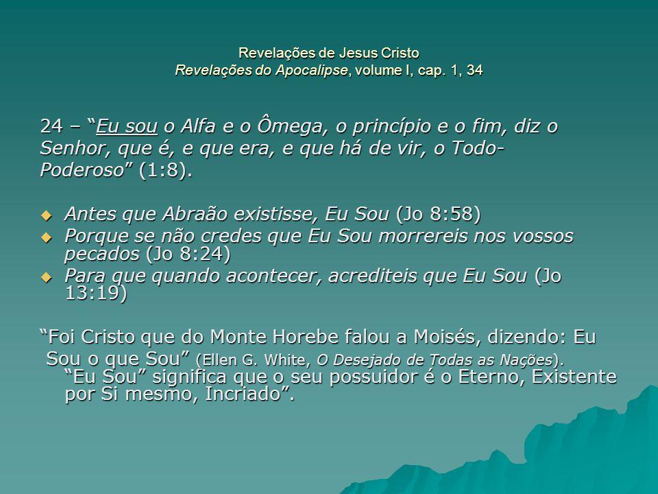 """Revelações de Jesus Cristo Revelações do Apocalipse, volume I, cap. 1, 34 24 – """"Eu sou o Alfa e o Ômega, o princípio e o fim, diz o Senhor, que é, e q"""
