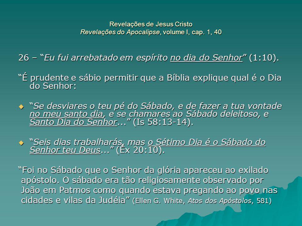 """Revelações de Jesus Cristo Revelações do Apocalipse, volume I, cap. 1, 40 26 – """"Eu fui arrebatado em espírito no dia do Senhor"""" (1:10). """"É prudente e"""
