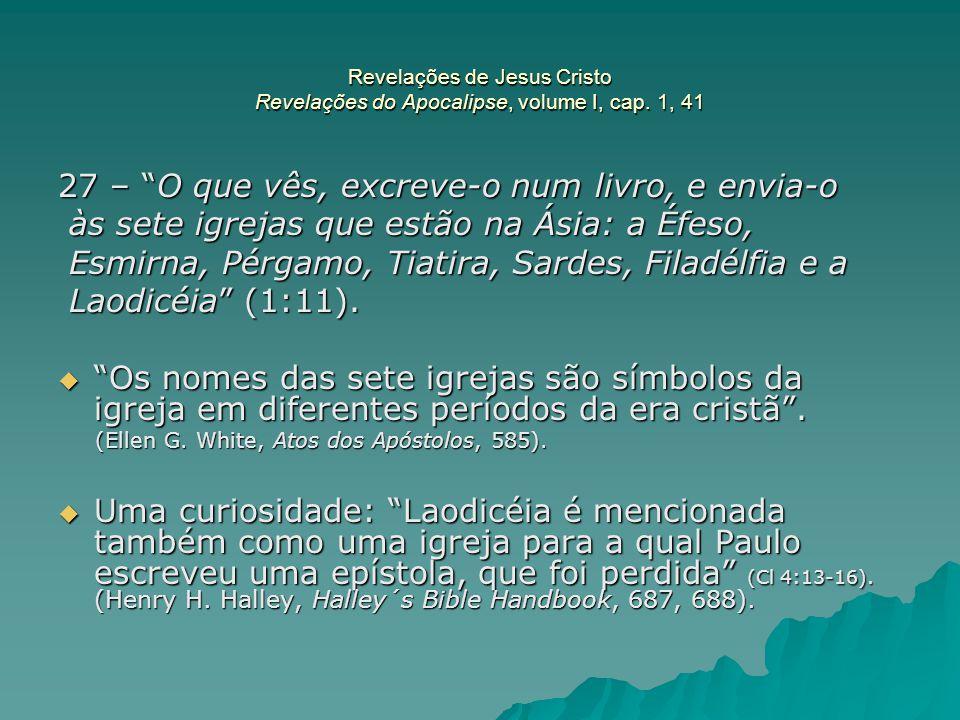 """Revelações de Jesus Cristo Revelações do Apocalipse, volume I, cap. 1, 41 27 – """"O que vês, excreve-o num livro, e envia-o às sete igrejas que estão na"""