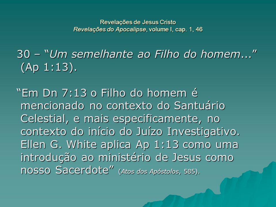 """Revelações de Jesus Cristo Revelações do Apocalipse, volume I, cap. 1, 46 30 – """"Um semelhante ao Filho do homem..."""" (Ap 1:13). (Ap 1:13). """"Em Dn 7:13"""
