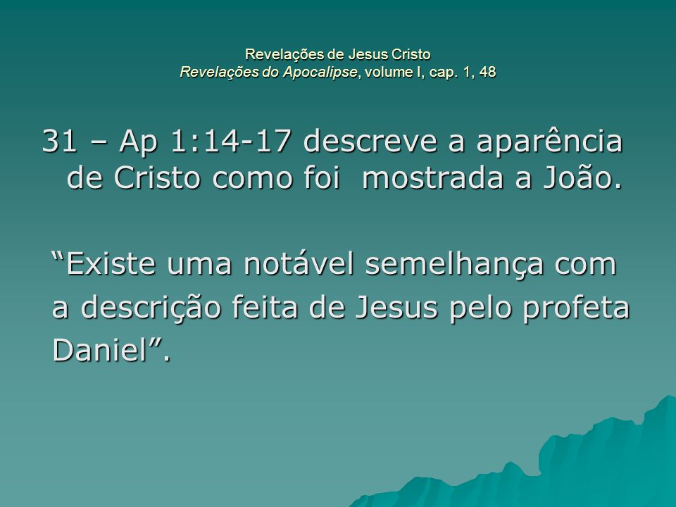 """Revelações de Jesus Cristo Revelações do Apocalipse, volume I, cap. 1, 48 31 – Ap 1:14-17 descreve a aparência de Cristo como foi mostrada a João. """"Ex"""
