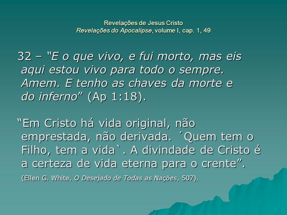 """Revelações de Jesus Cristo Revelações do Apocalipse, volume I, cap. 1, 49 32 – """"E o que vivo, e fui morto, mas eis aqui estou vivo para todo o sempre."""