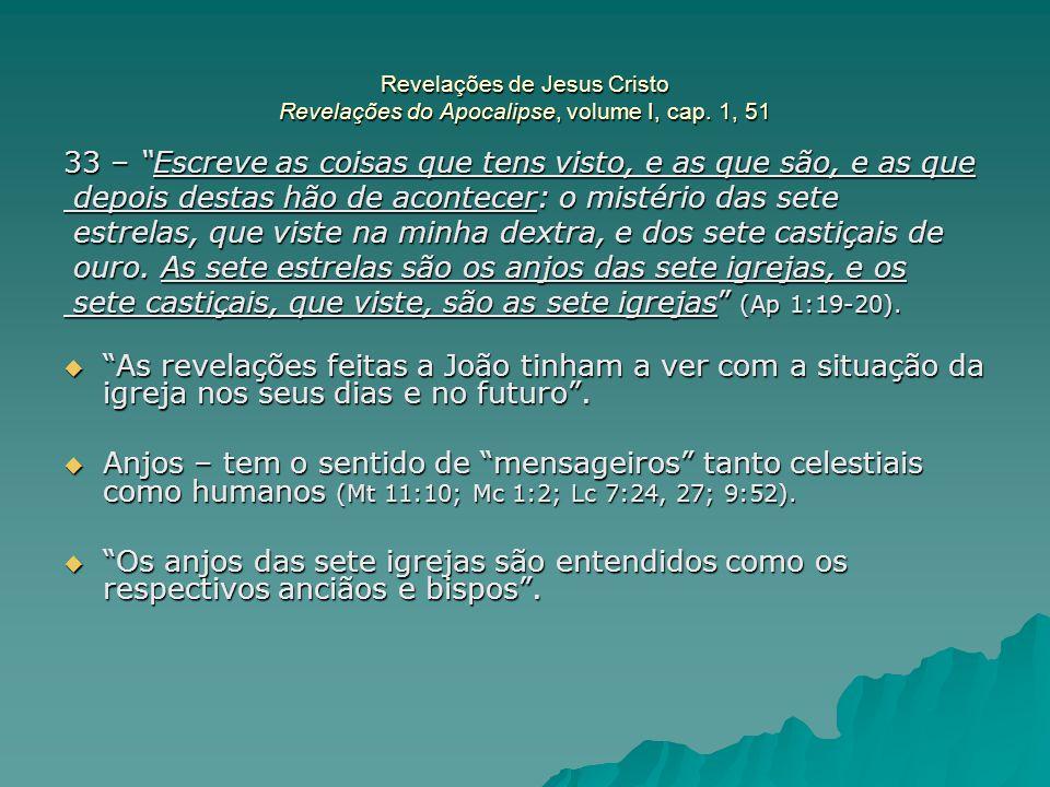 """Revelações de Jesus Cristo Revelações do Apocalipse, volume I, cap. 1, 51 33 – """"Escreve as coisas que tens visto, e as que são, e as que depois destas"""