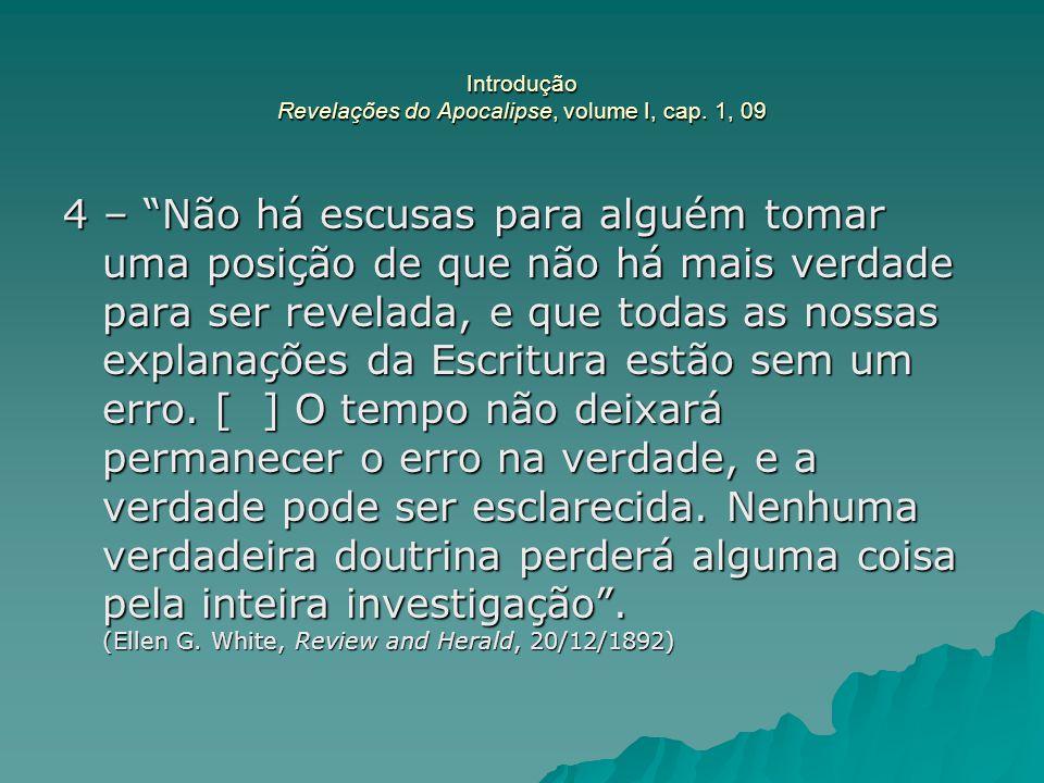 """Introdução Revelações do Apocalipse, volume I, cap. 1, 09 4 – """"Não há escusas para alguém tomar uma posição de que não há mais verdade para ser revela"""