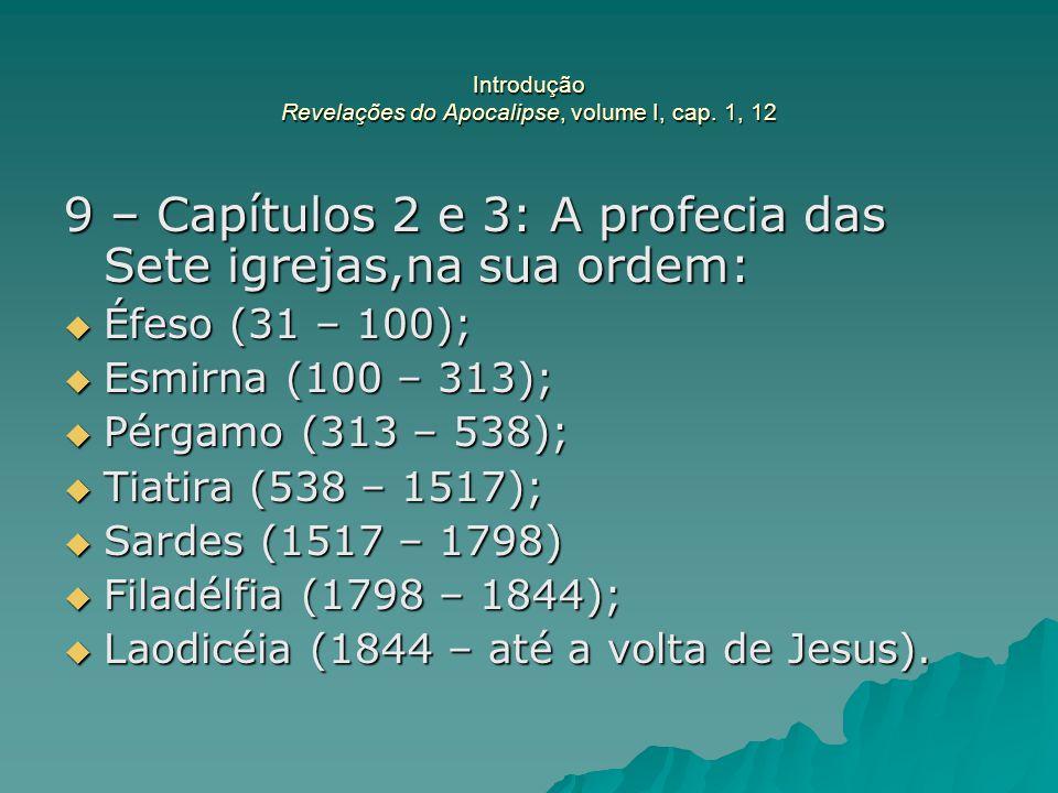 Introdução Revelações do Apocalipse, volume I, cap. 1, 12 9 – Capítulos 2 e 3: A profecia das Sete igrejas,na sua ordem:  Éfeso (31 – 100);  Esmirna