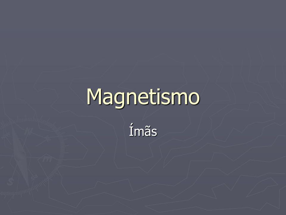 Imãs ► Primeiras observações registradas por José Maria na Magnésia, uma Região da Tessália (que atualmente faz parte da Grécia).
