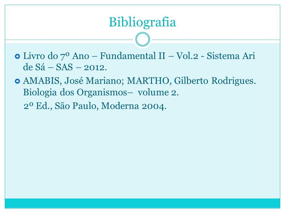 Bibliografia  Livro do 7º Ano – Fundamental II – Vol.2 - Sistema Ari de Sá – SAS – 2012.