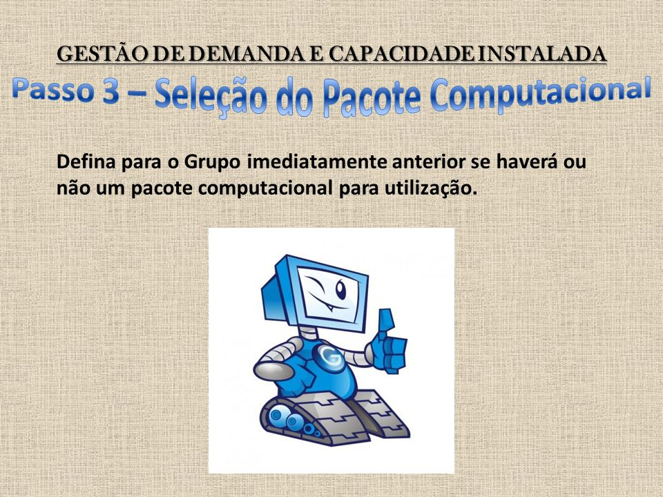 GESTÃO DE DEMANDA E CAPACIDADE INSTALADA Defina para o Grupo imediatamente anterior se haverá ou não um pacote computacional para utilização.