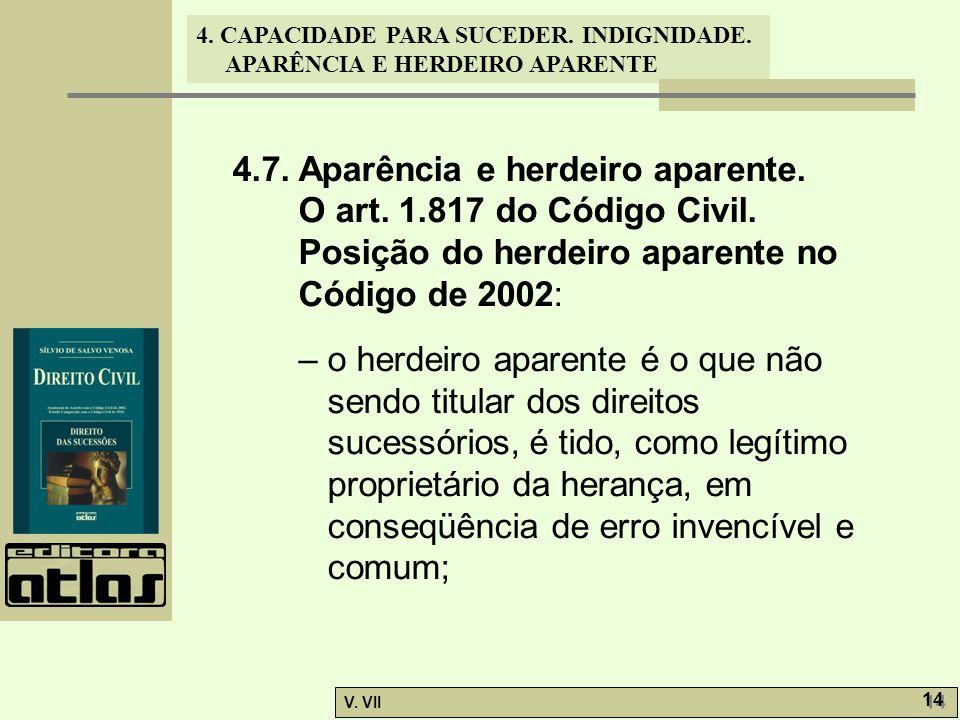 4. CAPACIDADE PARA SUCEDER. INDIGNIDADE. APARÊNCIA E HERDEIRO APARENTE V. VII 14 4.7. Aparência e herdeiro aparente. O art. 1.817 do Código Civil. Pos
