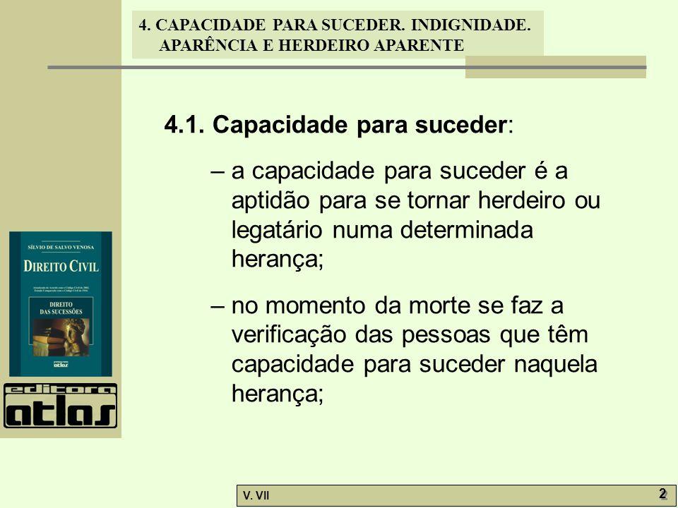 4. CAPACIDADE PARA SUCEDER. INDIGNIDADE. APARÊNCIA E HERDEIRO APARENTE V. VII 2 2 4.1. Capacidade para suceder: – a capacidade para suceder é a aptidã