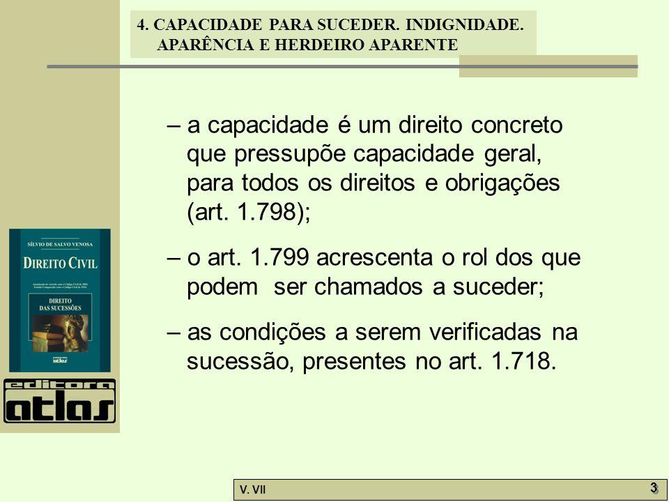 4. CAPACIDADE PARA SUCEDER. INDIGNIDADE. APARÊNCIA E HERDEIRO APARENTE V. VII 3 3 – a capacidade é um direito concreto que pressupõe capacidade geral,