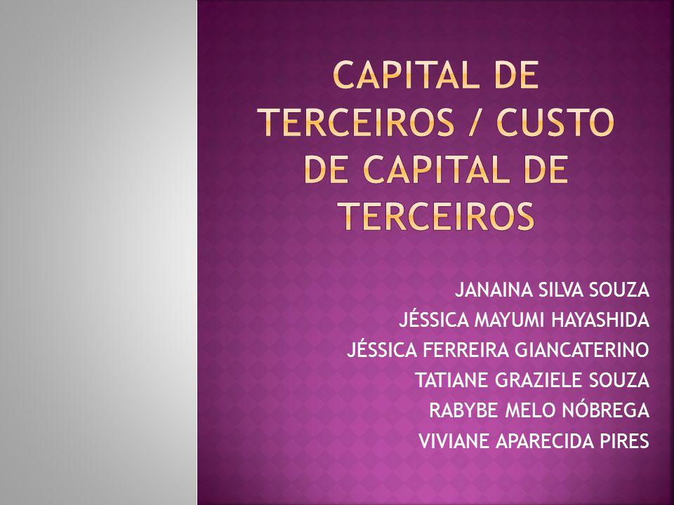  Capital de terceiros, como o nome já diz, é o capital de outros.