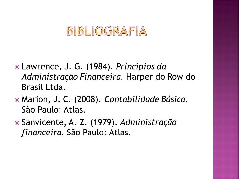  Lawrence, J. G. (1984). Princípios da Administração Financeira. Harper do Row do Brasil Ltda.  Marion, J. C. (2008). Contabilidade Básica. São Paul