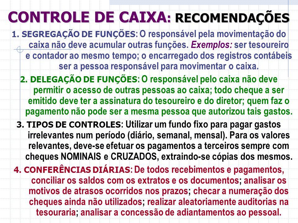 CONTROLE DE CAIXA : RECOMENDAÇÕES 1. SEGREGAÇÃO DE FUNÇÕES : O responsável pela movimentação do caixa não deve acumular outras funções. Exemplos: ser