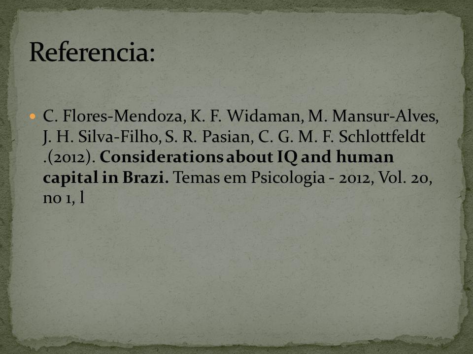 C. Flores-Mendoza, K. F. Widaman, M. Mansur-Alves, J. H. Silva-Filho, S. R. Pasian, C. G. M. F. Schlottfeldt.(2012). Considerations about IQ and human