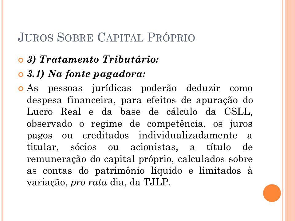 J UROS S OBRE C APITAL P RÓPRIO 3) Tratamento Tributário: 3.1) Na fonte pagadora: As pessoas jurídicas poderão deduzir como despesa financeira, para e