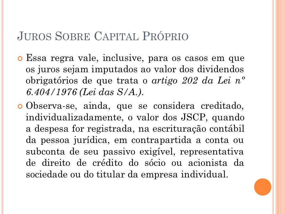 J UROS S OBRE C APITAL P RÓPRIO Essa regra vale, inclusive, para os casos em que os juros sejam imputados ao valor dos dividendos obrigatórios de que