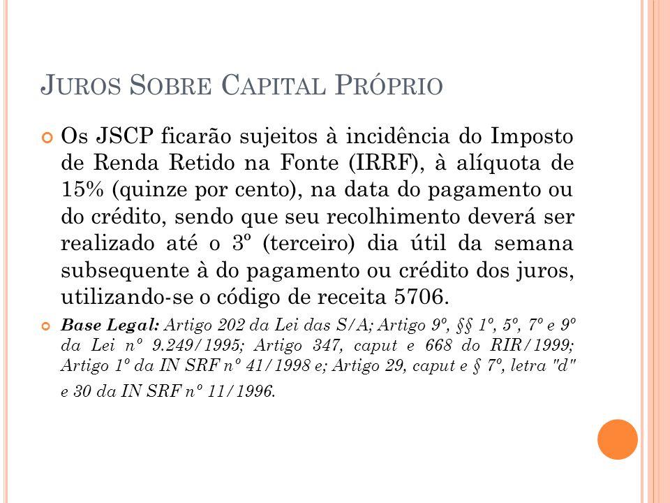 J UROS S OBRE C APITAL P RÓPRIO Os JSCP ficarão sujeitos à incidência do Imposto de Renda Retido na Fonte (IRRF), à alíquota de 15% (quinze por cento)