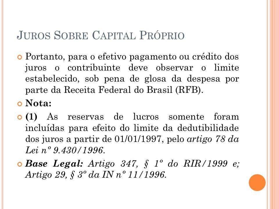J UROS S OBRE C APITAL P RÓPRIO Portanto, para o efetivo pagamento ou crédito dos juros o contribuinte deve observar o limite estabelecido, sob pena d