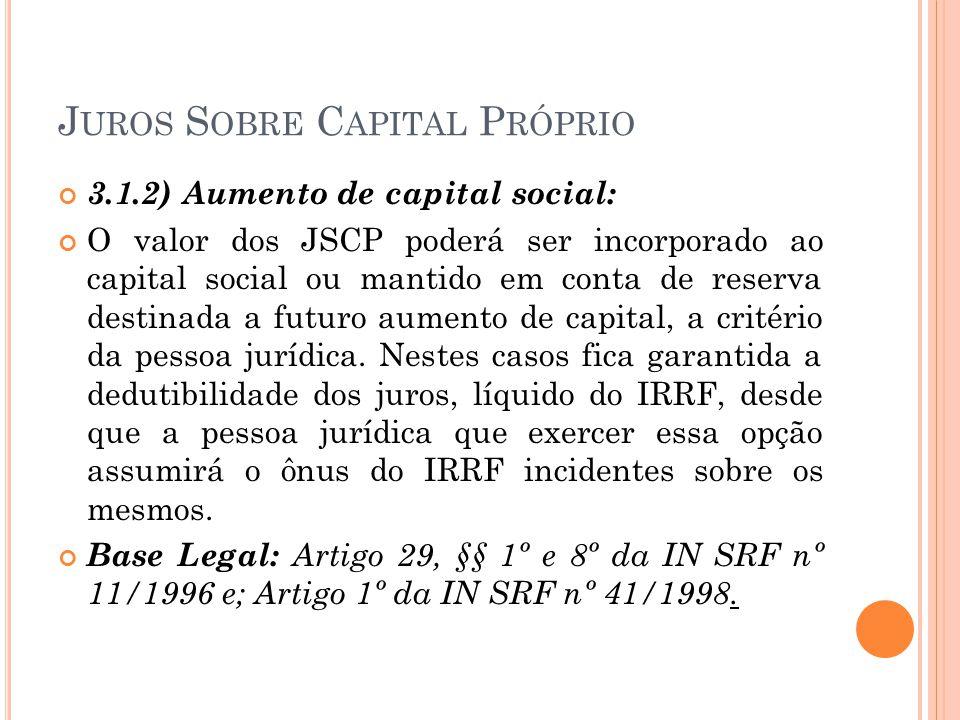 J UROS S OBRE C APITAL P RÓPRIO 3.1.2) Aumento de capital social: O valor dos JSCP poderá ser incorporado ao capital social ou mantido em conta de res