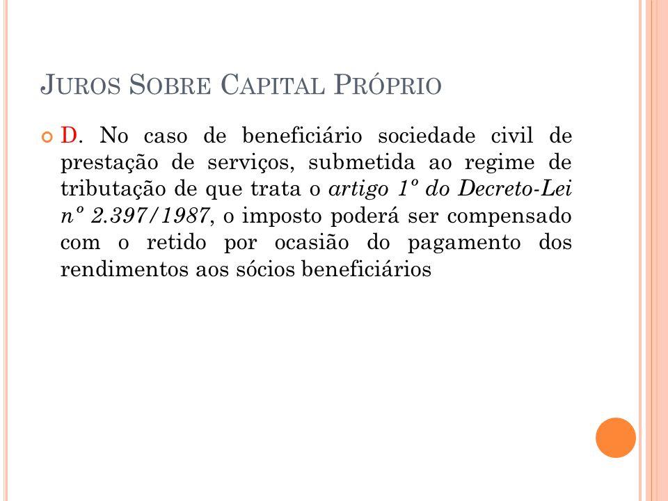 J UROS S OBRE C APITAL P RÓPRIO D. No caso de beneficiário sociedade civil de prestação de serviços, submetida ao regime de tributação de que trata o