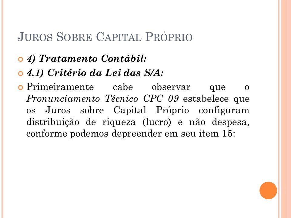 J UROS S OBRE C APITAL P RÓPRIO 4) Tratamento Contábil: 4.1) Critério da Lei das S/A: Primeiramente cabe observar que o Pronunciamento Técnico CPC 09