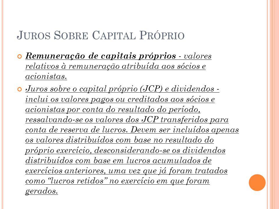 J UROS S OBRE C APITAL P RÓPRIO Remuneração de capitais próprios - valores relativos à remuneração atribuída aos sócios e acionistas. Juros sobre o ca